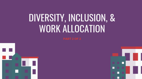 Diversity, Inclusion, & Work Allocation (1)