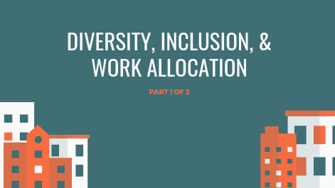 Diversity, Inclusion, & Work Allocation